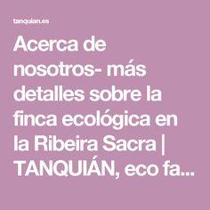 Acerca de nosotros- más detalles sobre la finca ecológica en la Ribeira Sacra   TANQUIÁN, eco farm inthe Ribeira Sacra, Galicia, Spain