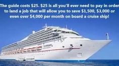 http://www.workingforacruiseline.com  Earn a ton of money by getting a job on a cruise ship. This $25 guide is all you need to land your dream cruise job! Check out the guide today at http://www.workingforacruiseline.com