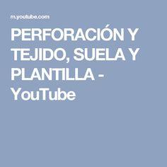 PERFORACIÓN Y TEJIDO, SUELA Y PLANTILLA - YouTube