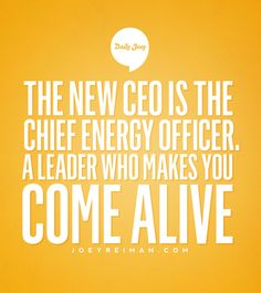 """July 23, 2013 - """"The new CEO is the Chief Energy Officer, a leader who makes you come alive."""" #joeyreiman #brighthouse #purpose"""