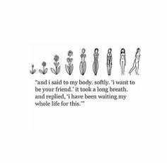 A beautiful quote from Nayirrah Waheed to start your Friday with. I'm learning to be my bodies friend. Trying to pay more attention to the… Poem Quotes, Words Quotes, Wise Words, Life Quotes, Sayings, Pretty Words, Beautiful Words, Beautiful Things, Self Love Quotes