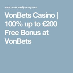 VonBets Casino offers bonus up to plus 25 free spins with a first deposit. Powered by Microgaming, NetEnt and Play'n GO software, VonBets Casino launched in Play Casino, Live Casino, Casino Games, The 100, How To Get, Free