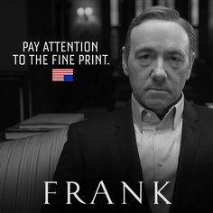 Oh, but you wouldn't want us to really read the fine print, would you Frank? ;) #Frank #Underwood