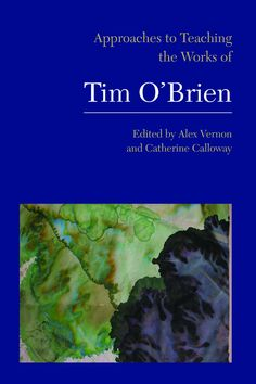 Approaches to Teaching the Works of Tim O'Brien edited by Catherine Calloway, PS3565.B75 Z55 2010