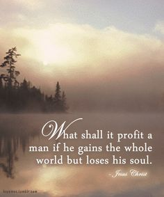 What shall it profit a man ...
