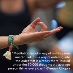 """""""Meditation is not a way of making your mind quiet. it is a way of entering into the quiet that is already there–buried under the 50,000 thoughts the average person thinks every day."""" - Deepak Chopra"""
