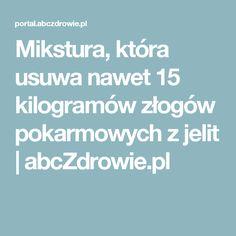 Mikstura, która usuwa nawet 15 kilogramów złogów pokarmowych z jelit | abcZdrowie.pl