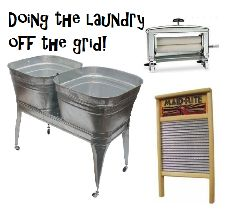 How will you be DOING THE LAUNDRY OFF-GRID? (wringer, tub and other off-grid supplies are available): http://happypreppers.com/Laundry.html