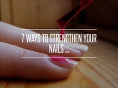 7 Ways to #Strengthen Your #Nails ... → #Beauty #Shape