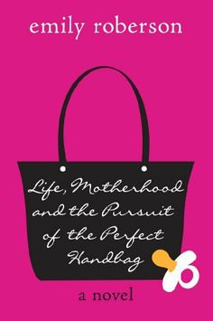 Life, Motherhood & the Pursuit of the Perfect Handbag by Emily Roberson, http://www.amazon.com/dp/B005LIYWGY/ref=cm_sw_r_pi_dp_cF7Ssb122833N