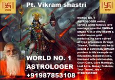WORLD NO. 1 ASTROLOGER online service world famous lovemarriage spacilist VIKRAM SHASTRI is a very expert &world famous gold medalist..He have solved all type ofproblem through Tilawat, Sadhana and he is expert inextremely difficult problem in life example as Education,Business loss, Husband wife relationship, Court Case, LoveMarriage, Lost Love, Money Problem, Tour Travel, Job+919878531080