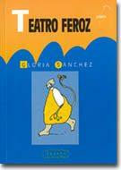 Teatro feroz. Gloria Sánchez. Editorial Galaxia Editorial, Libros, Theater