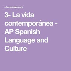 3- La vida contemporánea - AP Spanish Language and Culture