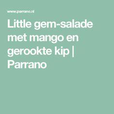 Little gem-salade met mango en gerookte kip   Parrano