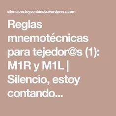 Reglas mnemotécnicas para tejedor@s (1): M1R y M1L | Silencio, estoy contando...