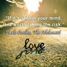 """""""If it's still in your mind, it is worth taking the risk."""" #PauloCoelho #Inspirational #Quotes @Candidman"""