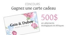 Inscrivez-vous au concours pour gagner une carte cadeau de 500$ échangeable contre des vêtements écologiques et éthiques pour femmes signés Gaia & Dubos. Obtenez votre coupon de 5$, 10$ ou 15$ de réduction en accumulant les points de participation!