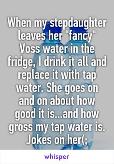 "When my stepdaughter leaves her ""fancy"" Voss water in the fridge, I drink it all and replace it with tap water. She goes on and on about how good it is...and how gross my tap water is. Jokes on her(;  http://lolsalot.com/when-my-stepdaughter-leaves-her-fancy-voss-water-in-the-fridge-i-drink-it-all-and-replace-it-with-tap-water-she-goes-on-and-on-about-how-good-it-is-and-how-gross-my-tap-water-is-jokes-on-her/  #Funny #Pic"