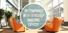 10 Companies With Seriously Amazing Offices (and Job Openings!)