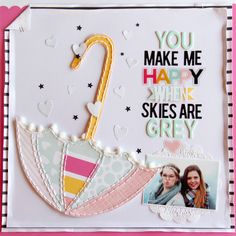 You Make Me Happy by Laureen Wagener for Scrapbook & Cards Today Magazine - Spring 2017 Friend Scrapbook, Love Scrapbook, Scrapbook Titles, Scrapbook Designs, Scrapbook Sketches, Scrapbook Page Layouts, Travel Scrapbook, Scrapbook Supplies, Scrapbook Cards