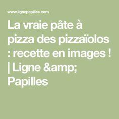 La vraie pâte à pizza des pizzaïolos : recette en images !   Ligne & Papilles