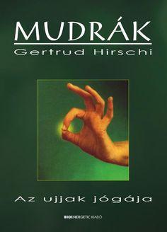 Gertrud Hirschi: Mudrák - Az ujjak jógája by Bioenergetic Kiadó - issuu Tai Chi Qigong, Health 2020, Yoga, Ayurveda, Pilates, Healthy Life, Health Fitness, Medical, Author