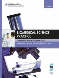 Biomedical Science Practice: experimental and professional skills (Fundamentals of Biomedical Science) by Nessar Ahmed. $40.40. Publisher: OUP Oxford; 1 edition (October 14, 2010). 608 pages
