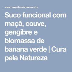 Suco funcional com maçã, couve, gengibre e biomassa de banana verde | Cura pela Natureza