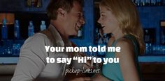 "Your mom told me to say ""Hi"" to you / pickup-lines.net"