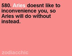 Aries doesn't like to inconvenience you, so Aries  will do without instead.