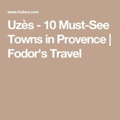 Uzès - 10 Must-See Towns in Provence | Fodor's Travel