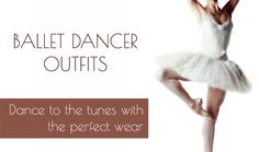 Types of Ballet Dance Outfits Crafted By the Leading Sports Apparel Manufacturers
