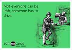 Patrick's Day Ecard: Not everyone can be Irish, someone has to dri… Funny St. Patrick's Day Ecard: Not everyone can be Irish, someone has to drive. Irish Jokes, Irish Humor, Erin Go Bragh, Irish Eyes Are Smiling, Irish Girls, Irish Blessing, St Paddys Day, E Cards, Funny Signs