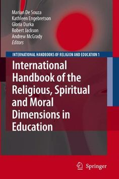 International Handbook of the Religious, Moral and Spiritual Dimensions in Education (International Handbooks of Religion and Education) by Marian de Souza http://www.amazon.co.uk/dp/1402048033/ref=cm_sw_r_pi_dp_gN6Dub1HEP31Q