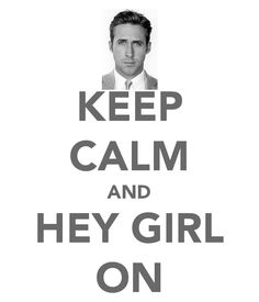 Keep Calm and Hey Girl On! Thanks Ryan Gosling, we will!