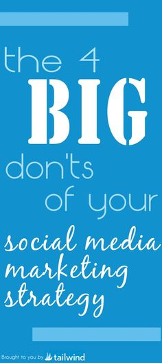 "Agreed! ""The Four Big Don'ts For Your Social Media Marketing Strategy from Tailwind"""