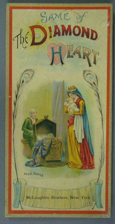 """GAME OF THE DIAMIOND HEART  McLoughlin's 1903 Board Game, """"The Diamond Heart,"""" features a somewhat unusual box cover design. Doubtless intended to appeal mainly to little girls, the game is a typical puzzle and capture game with a decorative board. The image of a queen or princess with a baby, and a surprised maid nearby does not recall any major fairy tale or classic story. But it is certainly a romantic image. Style   Race and Capture Board Game"""