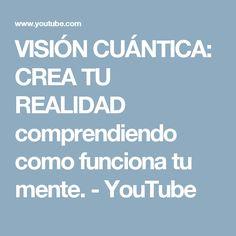 VISIÓN CUÁNTICA: CREA TU REALIDAD comprendiendo como funciona tu mente. - YouTube