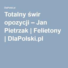 Totalny świr opozycji – Jan Pietrzak | Felietony | DlaPolski.pl