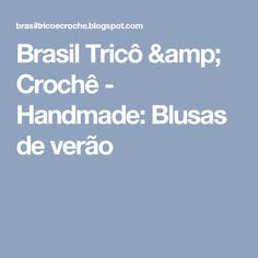 Brasil Tricô & Crochê   -    Handmade: Blusas de verão
