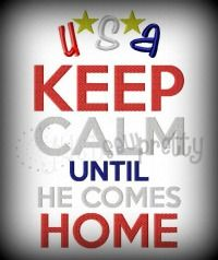 Keep Calm Until He Comes Home
