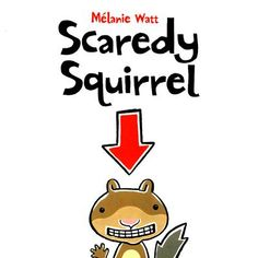 Scaredy Squirrel by Mélanie Watt - I cannot even begin to count how many times we've read this book. The entire series is fantastic!