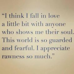 Lifehack - I think I fall in love a little bit with anyone who shows me their soul  #FallInLove, #Soul