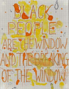 Black People Are the Window and the Breaking of the Window, by William Pope. L