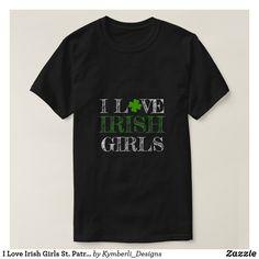 I Love Irish Girls St. Patrick's Day T-Shirt #kymberlidesigns