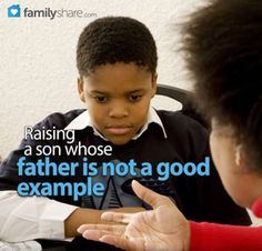 Raising a son whose father is not a good example