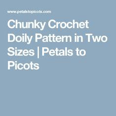 Chunky Crochet Doily Pattern in Two Sizes   Petals to Picots