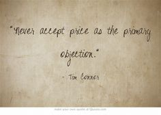 Never accept price as the primary objection.