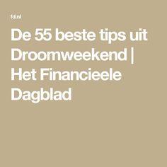 De 55 beste tips uit Droomweekend | Het Financieele Dagblad