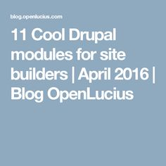 11 Cool Drupal modules for site builders | April 2016 | Blog OpenLucius